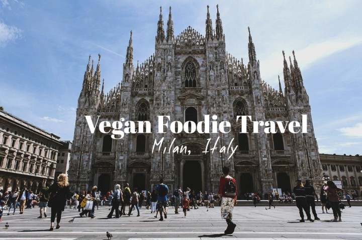 Vegan Foodie Guide: Milan, Italy