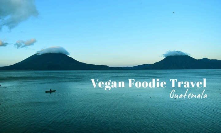 Vegan Foodie Guide: Guatemala
